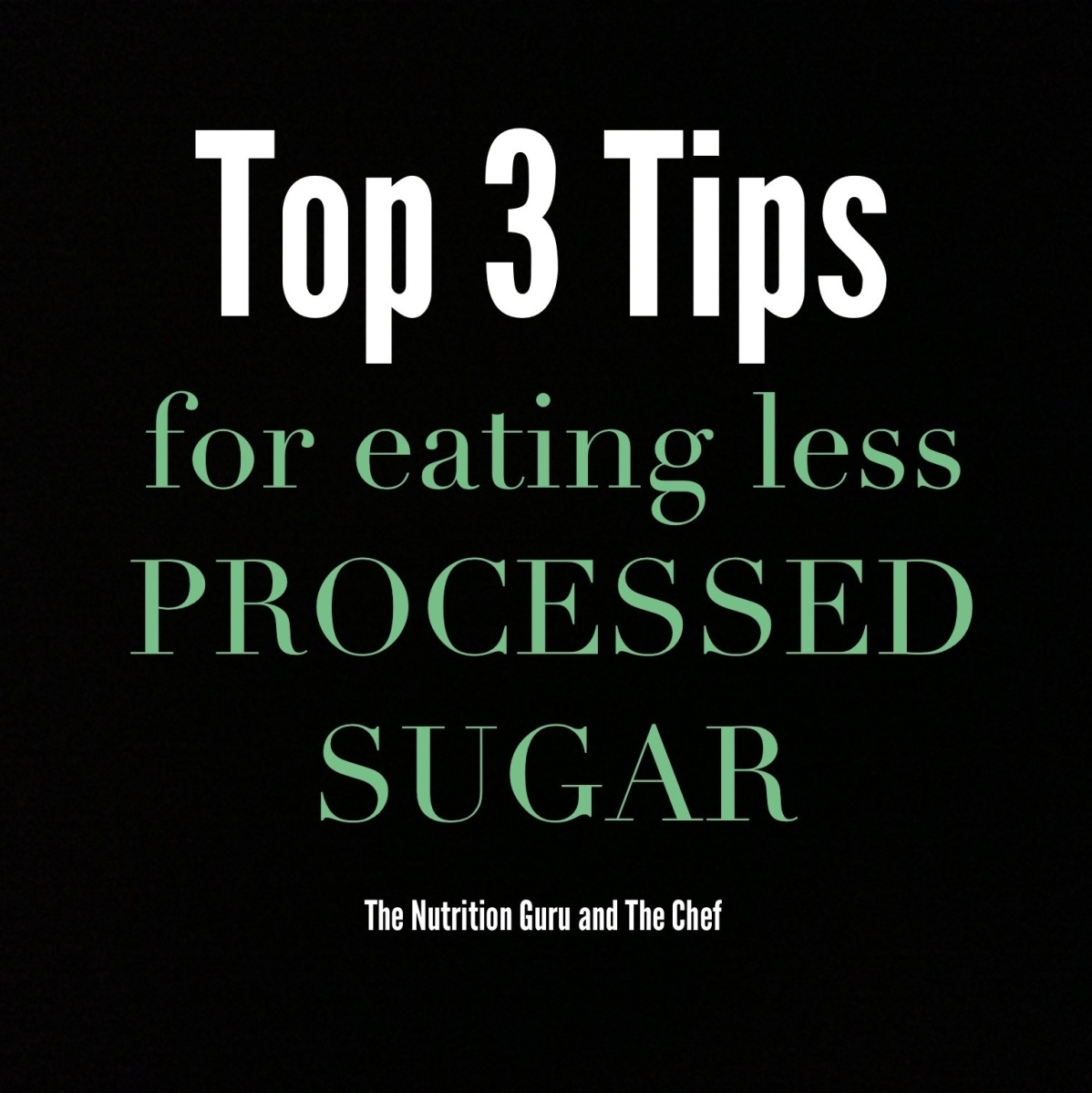 Top 3 Tips for Eating Less Processed Sugar