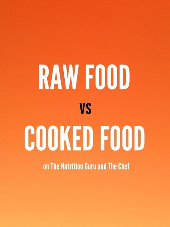 Raw food versus cooked food
